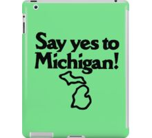 Say Yes To Michigan iPad Case/Skin