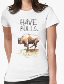 Have some bulls. Womens Fitted T-Shirt