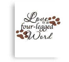 Love is a four - legged Word Canvas Print