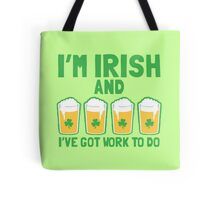 I'm IRISH and I've got work to do (pint glasses) Tote Bag