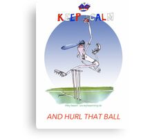 Keep Calm and hurl that ball - tony fernandes Canvas Print
