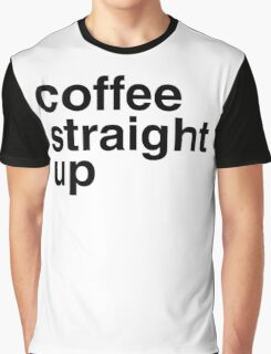 Coffee straight up Graphic T-Shirt