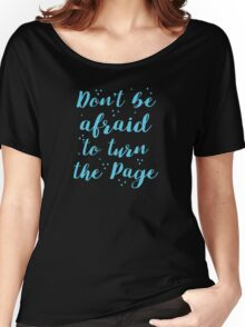 Don't be afraid to turn the page Women's Relaxed Fit T-Shirt