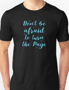 Don't be afraid to turn the page Unisex T-Shirt