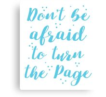 Don't be afraid to turn the page Canvas Print