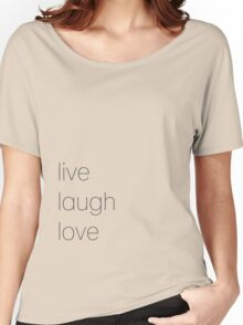 Live Laugh Love Women's Relaxed Fit T-Shirt