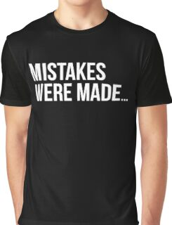 Mistakes were made. Graphic T-Shirt