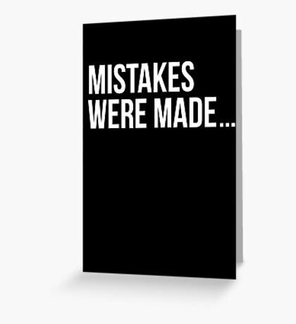 Mistakes were made. Greeting Card
