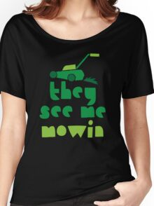 they see me mowin (with green grass lawn mower) Women's Relaxed Fit T-Shirt