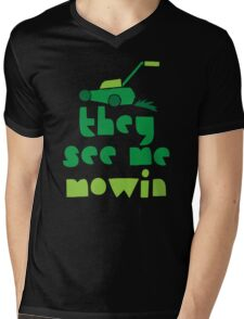they see me mowin (with green grass lawn mower) Mens V-Neck T-Shirt