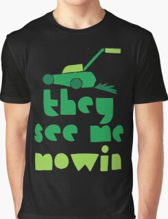 they see me mowin (with green grass lawn mower) Graphic T-Shirt