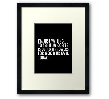 Coffee - Is your cup good or evil today? Framed Print