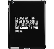 Coffee - Is your cup good or evil today? iPad Case/Skin