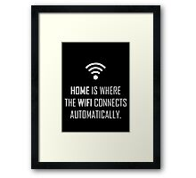 Home is where wifi connects automatically Framed Print