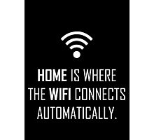 Home is where wifi connects automatically Photographic Print