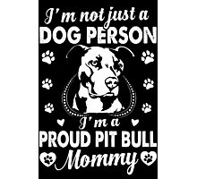 I'm A Proud Pit Bull Mommy Photographic Print