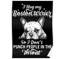 I Hug My Boston Terrier Poster