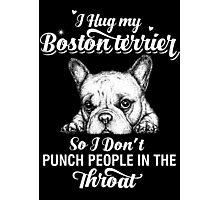 I Hug My Boston Terrier Photographic Print