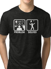 Funny Badminton Problem Solved Tri-blend T-Shirt
