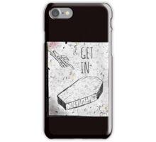 Get In iPhone Case/Skin