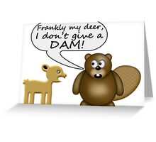 Beaver Don't Give A Dam Greeting Card