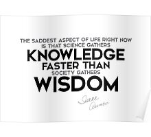 knowledge faster than wisdom - isaac asimov Poster