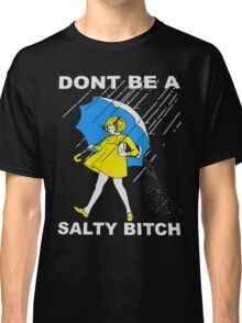 Don't Be A Salty Bitch T-Shirt Classic T-Shirt