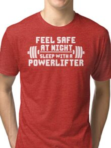 Feel Safe At Night. Sleep With A Powerlifter. Tri-blend T-Shirt