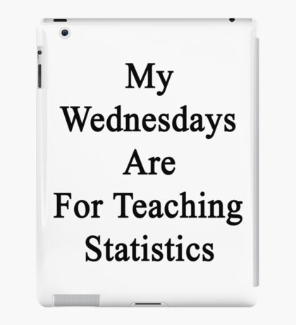 My Wednesdays Are For Teaching Statistics  iPad Case/Skin