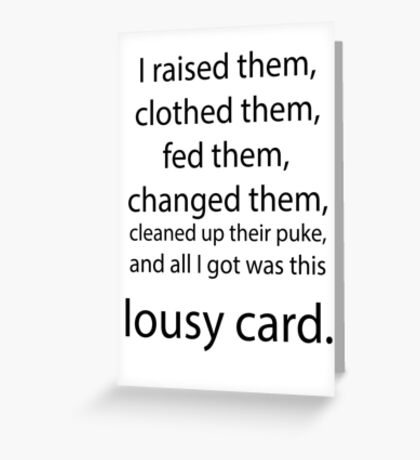 Father's Day All I got Lousy T-shirt or card Greeting Card