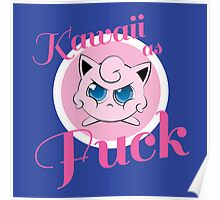 kawaii as fuck Poster