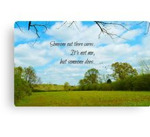 Someone out there cares Canvas Print