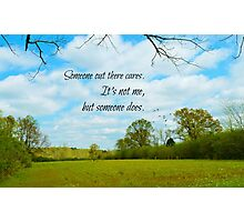 Someone out there cares Photographic Print