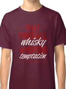 That Fireball Whiskey Temptation Classic T-Shirt