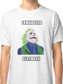 Ermahgerd Bertman Classic T-Shirt