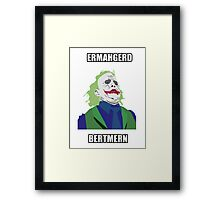 Ermahgerd Bertman Framed Print