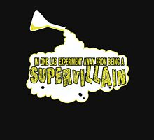 I'm One Lab Experiment Away From Being a Supervillain Unisex T-Shirt