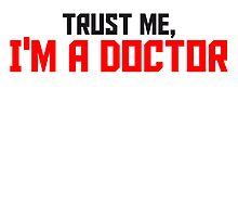 Trust Me I Am A Doctor by Style-O-Mat