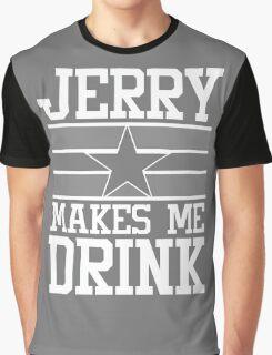 Jerry Makes Me Drink Dallas Football New Cowboys Season Funny Graphic T-Shirt