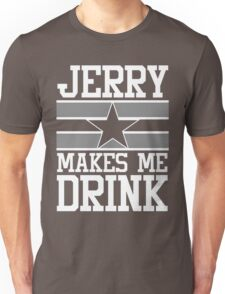 Jerry Makes Me Drink Dallas Football New Cowboys Season Funny Unisex T-Shirt