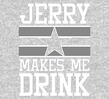 Jerry Makes Me Drink Dallas Football New Cowboys Season Funny Unisex T-Shirt