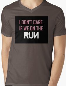 I Don't Care If We're On The Run Mens V-Neck T-Shirt