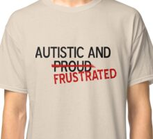 Autistic but frustrated Classic T-Shirt