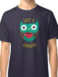 Sleep Is Overrated Classic T-Shirt