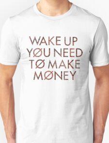 Wake Up You Need To Make Money - Twenty One Pilots Unisex T-Shirt