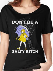Don't be a salty bitch Women's Relaxed Fit T-Shirt