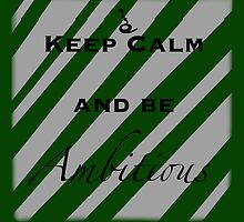 Keep Calm and Be Ambitious by EmmaPopkin