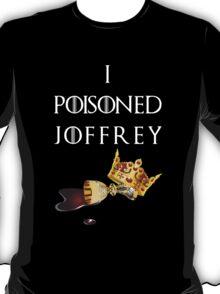 I poisoned Joffrey 2 T-Shirt