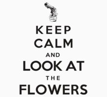 Keep calm and look athe flowers by icedtees