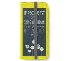 If People Try and Bring You Down iPhone Wallet/Case/Skin